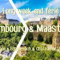 Long week-end férié Luxembourg & Maastricht 2019
