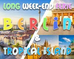Long weekend férié Berlin & Tropical Island