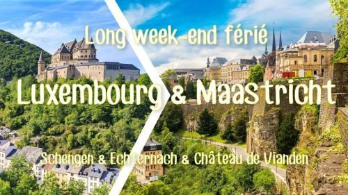 Long week-end férié Luxembourg, Maastricht, Schengen, Echternach