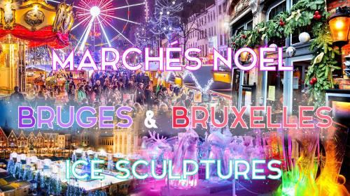 Weekend Marchés de noël Bruges & Bruxelles & Sculptures de Glace