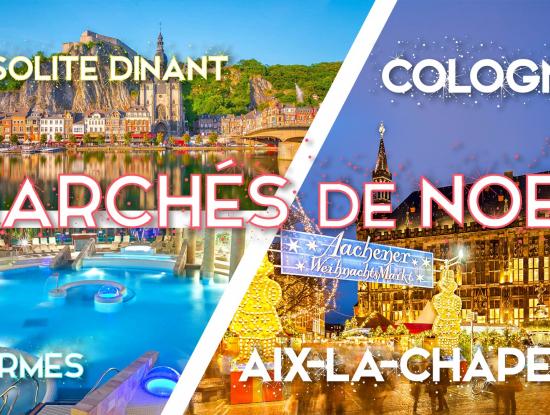 Marché de Noel Aix-la-Chapelle & Cologne & thermes & Dinant